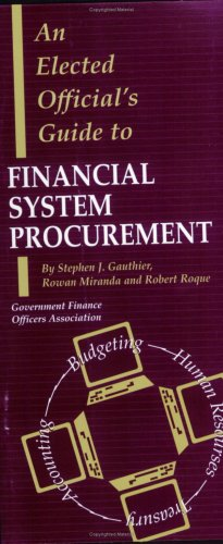 An Elected Official's Guide to Financial System Procurement (0891252495) by Stephen J. Gauthier; Rowan Miranda; Robert Roque