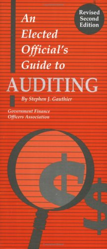 An Elected Official's Guide to Auditing (revised second edition) (9780891252610) by Stephen J. Gauthier
