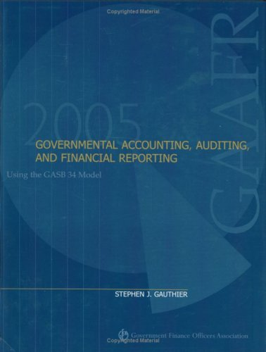 Governmental Accounting, Auditing, and Financial Reporting 2005 (0891252754) by Stephen J. Gauthier; Stephen J. Gauthier
