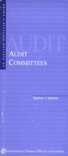 An Elected Official's Guide: Audit Committees (0891252851) by Stephen J. Gauthier