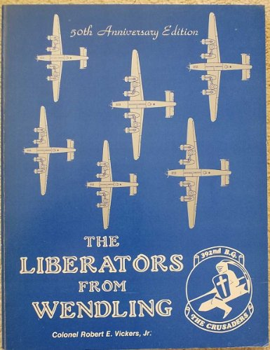 9780891260332: The Liberators from Wendling : the combat story of the 392nd Bombardment Group (H) of the Eighth Air Force during World War Two