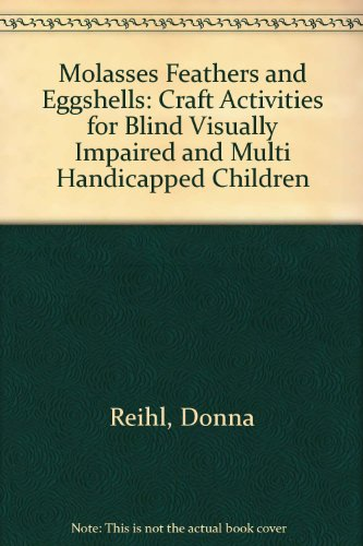 9780891281320: Molasses Feathers and Eggshells: Craft Activities for Blind Visually Impaired and Multi Handicapped Children