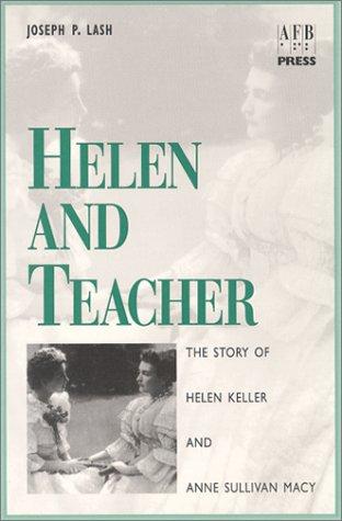 Helen and Teacher: The Story of Helen Keller and Anne Sullivan Macy (0891282343) by Lash, Joseph P.