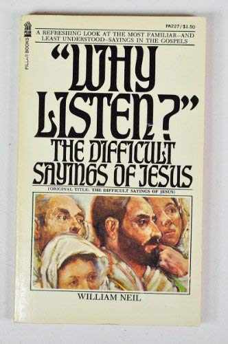Why Listen? The Difficult Sayings of Jesus: William Neil
