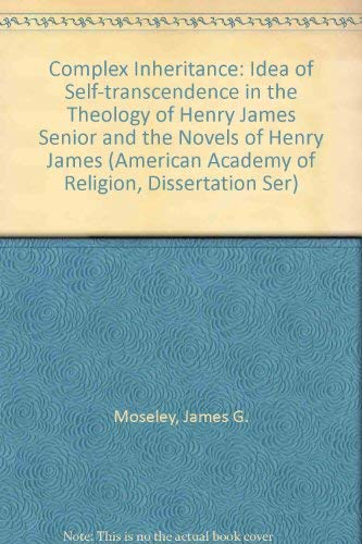 A Complex Inheritance: The Idea of Self-Transcendence: Moseley, James G.