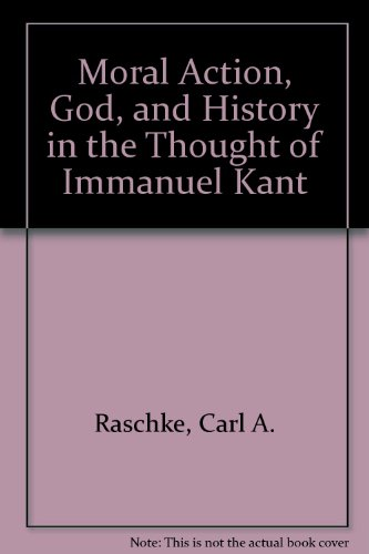 Moral Action, God, and History in the Thought of Immanuel Kant (Dissertation series - American ...