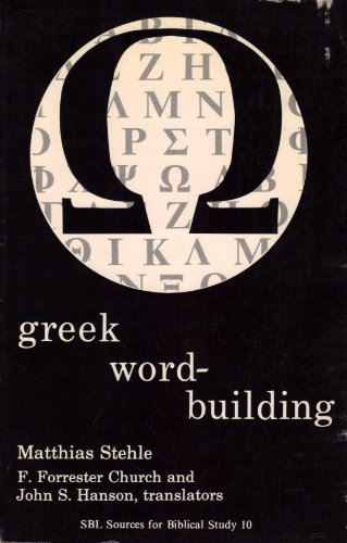 Greek Word-building (Sources for Biblical study) (English and Greek Edition): Stehle, Matthias