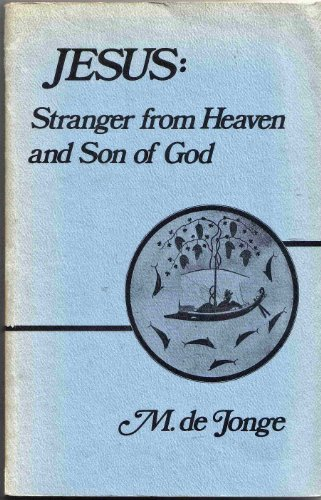 Jesus, stranger from heaven and Son of God: Jesus Christ and the Christians in Johannine ...