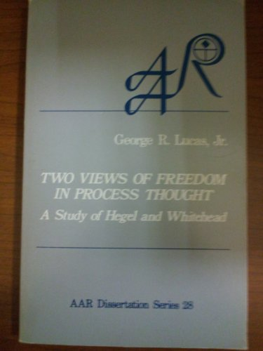 9780891303046: Two Views of Freedom in Process Thought: Study of Hegel and Whitehead (Dissertation series - American Academy of Religion ; no. 28)
