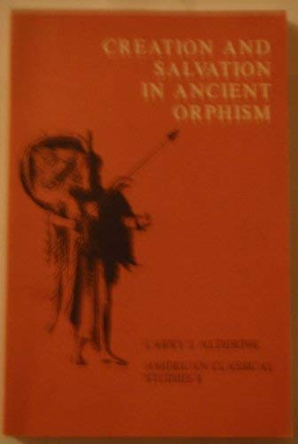 Creation and Salvation in Ancient Orphism (American Classical Studies): Larry J. Alderink