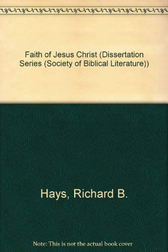The Faith of Jesus Christ: An Investigation of the Narrative Substructure of Galatians 3:1-4:11 (SBL Dissertation Series 56) (0891305890) by Richard B. Hays