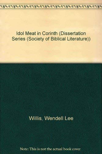 9780891306061: Idol Meat in Corinth: The Pauline Argument in 1 Corinthians 8 and 10 (DISSERTATION SERIES (SOCIETY OF BIBLICAL LITERATURE))