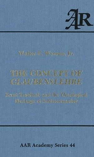 9780891306207: The Concept of Glaubenslehre: Ernst Troeltsch and the Theological Heritage of Schleiermacher (AAR Academy Series)