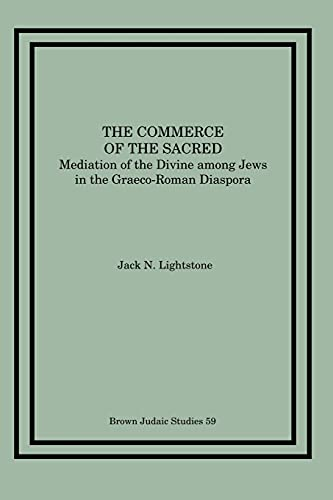The Commerce of the Sacred: Mediation of the Divine Among Jews in the Graeco-Roman Diaspora: Jack N...