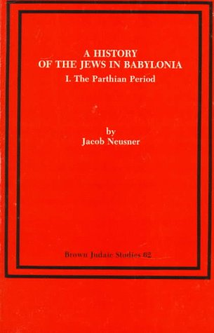 9780891307389: History of the Jews in Babylonia: The Parthian Period Pt. 1 (Brown Judaic Studies)