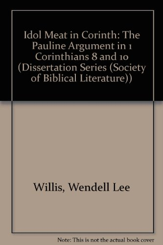 9780891307648: Idol Meat in Corinth: The Pauline Argument in 1 Corinthians 8 and 10 (Dissertation Series (Society of Biblical Literature))