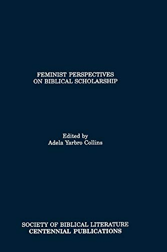 Feminist Perspectives on Biblical Scholarship: Collins, Adela Yarbro ed.