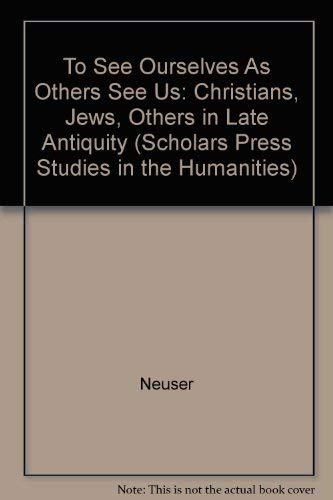 "To See Ourselves As Others See Us"": Neusner, Jacob and"