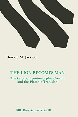 9780891308737: The Lion Becomes Man: The Gnostic Leontomorphic Creator and the Platonic Tradition (SBL Dissertation Series 81)