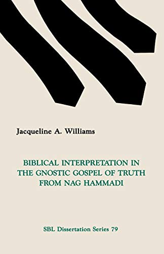 Biblical Interpretation in the Gnostic Gospel of Truth from Nag Hammadi: Williams, Jacqueline A.