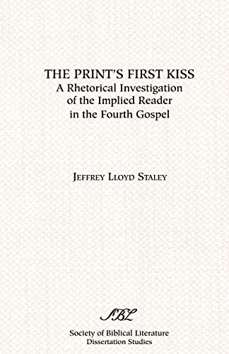 9780891309475: The Print's First Kiss: A Rhetorical Investigation of the Implied Reader in the Fourth Gospel