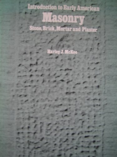 Introduction to Early American Masonry: Stone, Brick, Mortar, and Plaster: Harley J. McKee