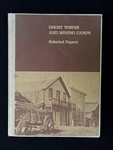 9780891330554: Ghost towns and mining camps: Selected papers, from the ghost towns and mining camps preservation conferences in Boise, Idaho, May 1974 and in ... Workshop in Salt Lake City, Utah, March 1975