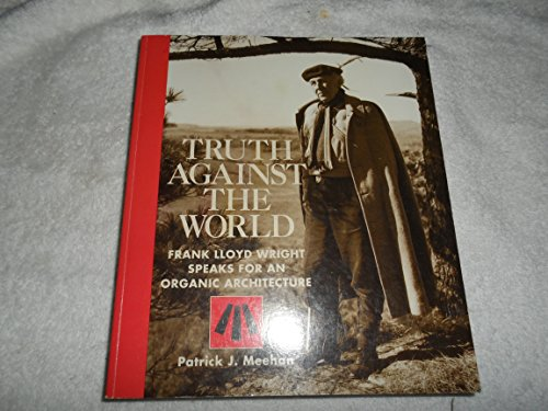 9780891331742: Truth Against the World: Frank Lloyd Wright Speaks for an Organic Architecture