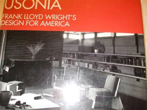 Usonia: Frank Lloyd Wright's Design for America: Rosenbaum, Alvin