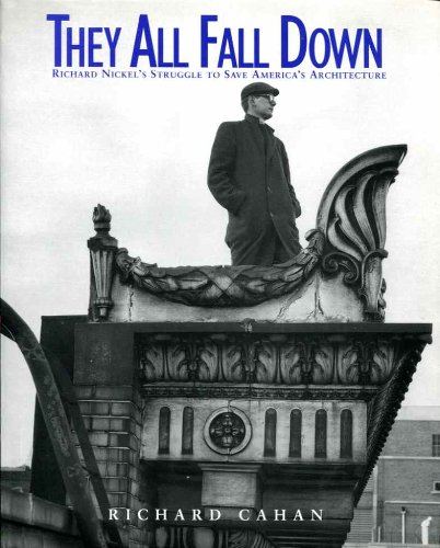 They All Fall Down: Richard Nickel's Struggle to Save America's Architecture: Cahan, ...