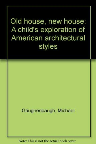 Old house, new house: A child's exploration of American architectural styles: Gaughenbaugh, ...