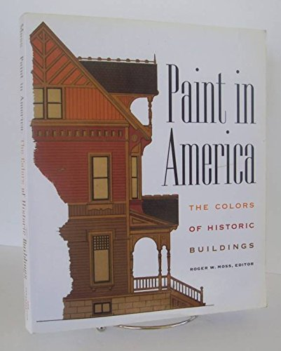 Paint in America: The Color of Historic Buildings: Roger W. Moss