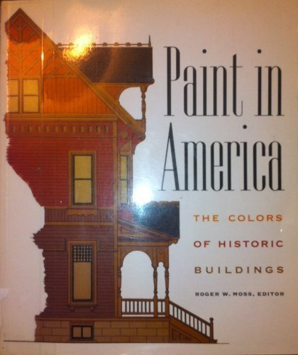 Paint in America: The Color of Historic: Roger W. Moss