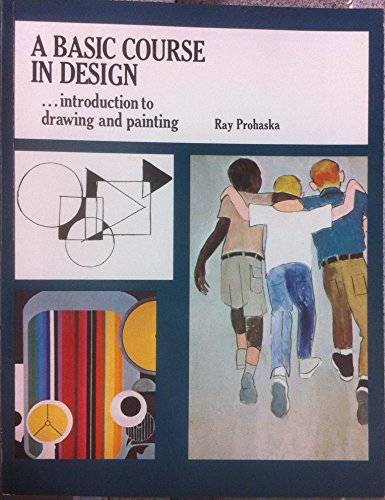 A Basic Course in Design: Introduction to Drawing and Painting: Prohaska, Ray
