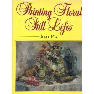 9780891340713: Painting Floral Still Lifes