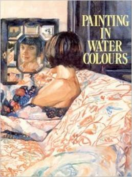Painting in Watercolors: Worth, Burridge, Bolton,