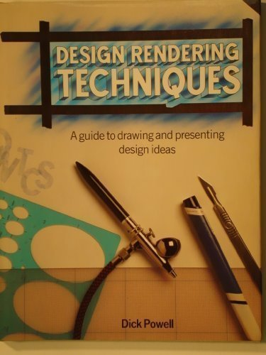 DESIGN RENDERING TECHNIQUES, A GUIDE TO DRAWING AND PRESENTING DESIGN IDEAS