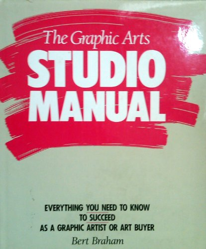 The Graphic Arts Studio Manual: Braham, Bert