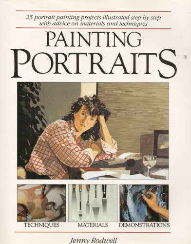 9780891341499: Painting Portraits: 25 Portrait Painting Projects Illustrated Step-By-Step With Advice on Materials and Techniques