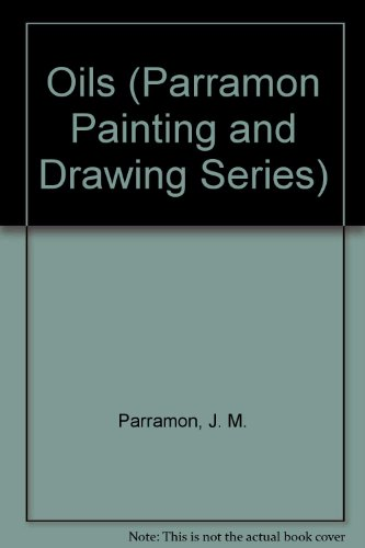 9780891341536: Oils (Parramon Painting and Drawing Series)