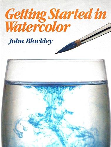 Getting Started in Watercolor: Blockley, John