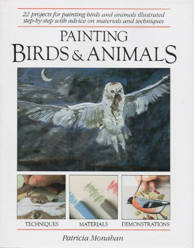 Painting Birds and Animals: 22 Projects for Painting Birds and Animals Illustrated Step-By-Step W...