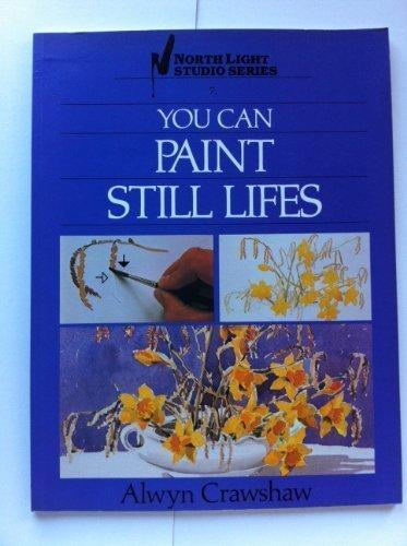 You Can Paint Still Lifes (North Light: Crawshaw, Alwyn