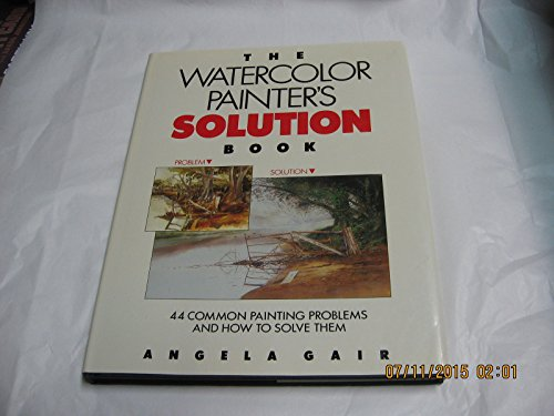 The Watercolor Painter's Solution Book: 44 common painting problems and how to solve them (0891342338) by Angela Gair