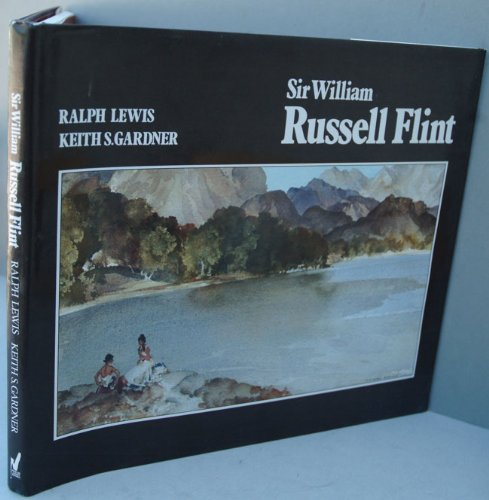 Sir William Russell Flint R.A.,P.P.R.W.S. 1880-1969: Lewis, Ralph;Gardner, Keith S.