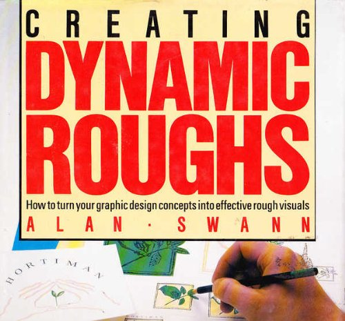 Creating Dynamic Roughs How to Turn your Graphic Design Concepts into Effective Rough Visuals