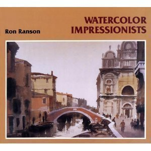 Watercolor Impressionists (0891343180) by Ron Ranson