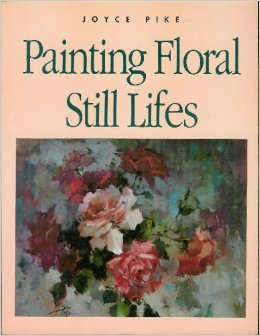 Painting Floral Still Lifes: Pike, Joyce