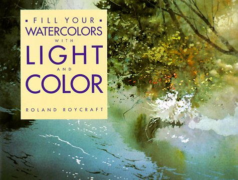 Fill Your Watercolors With Light and Color: Roycraft, Roland