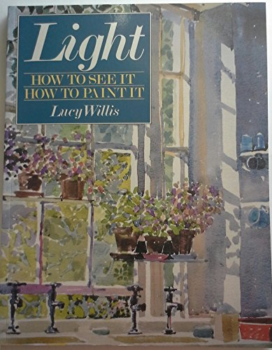 9780891343691: Light: How to See It, How to Paint It